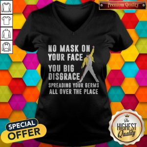 Freddie Mercury No Mask On Your Face You Big Disgrace Spreading Your Germs All Over The Place V-neck