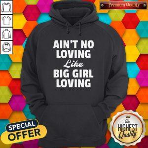 Funny Ain't No Loving Like Big Girl Loving Hoodie