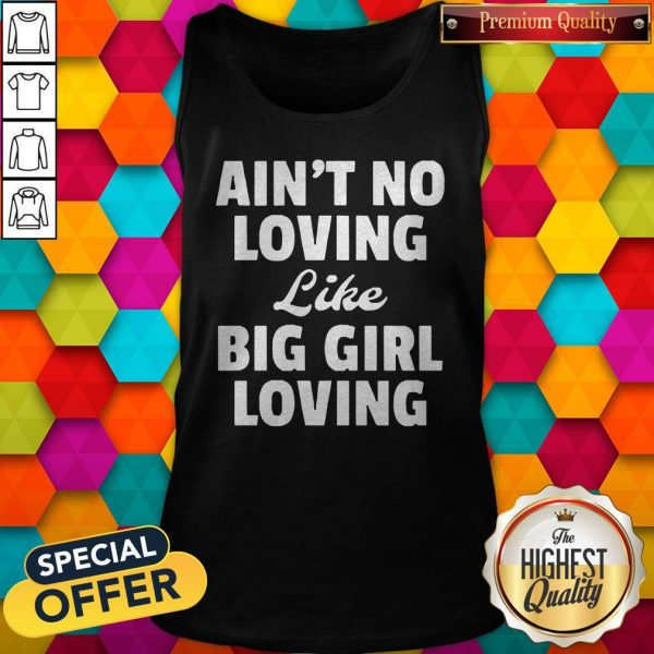 Funny Ain't No Loving Like Big Girl Loving Tank Top