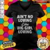 Funny Ain't No Loving Like Big Girl Loving V-neck