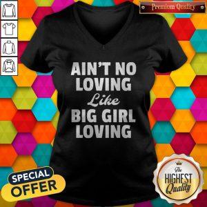 Funny Ain't No Loving Like Big Girl Loving V-neck