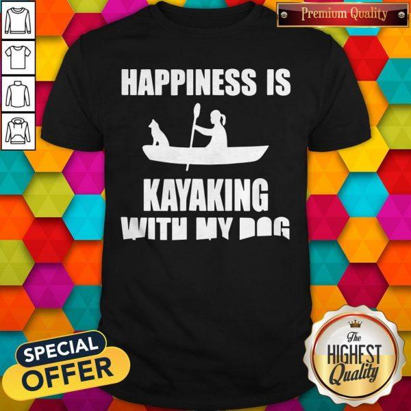 Premium Happiness Is Kayaking With My Dog Shirt
