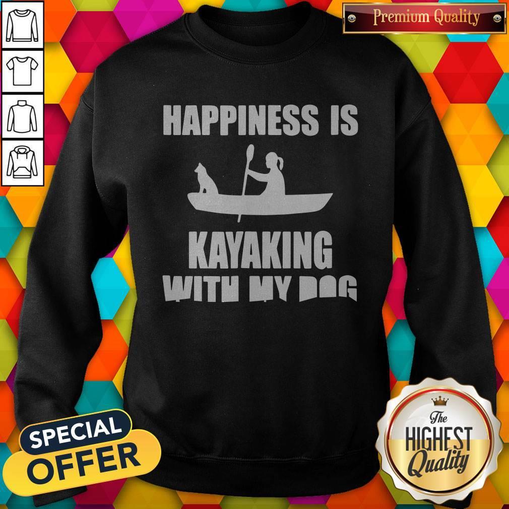 Premium Happiness Is Kayaking With My Dog Sweatshirt