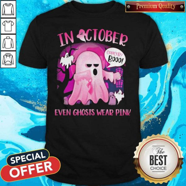 Premium In October Cancer Booo Even Ghosts Wear Pink Shirt