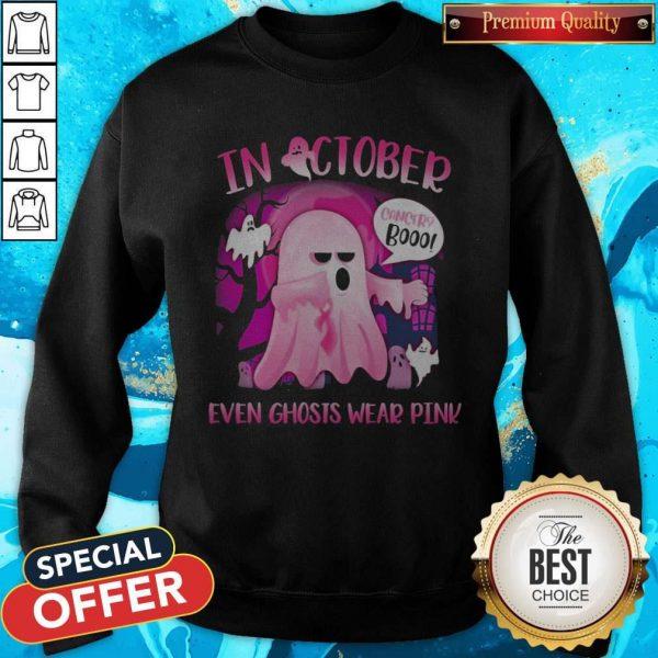 Premium In October Cancer Booo Even Ghosts Wear Pink Sweatshirt