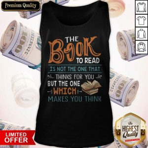 The Book To Read Is Not The One That Thinks For You But The One Which Makes You Think Tank Top
