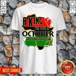 A King Was Born In October Happy Birthday To Me Shirt