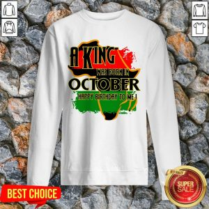 A King Was Born In October Happy Birthday To Me Sweatshirt
