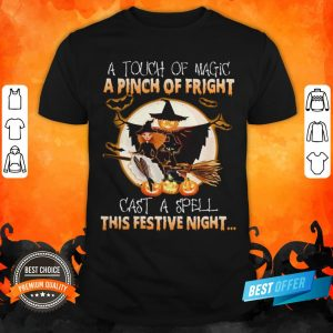 A Touch Of Magic A Pinch Of Fright Cast A Spell This Festive Night Halloween Shirt