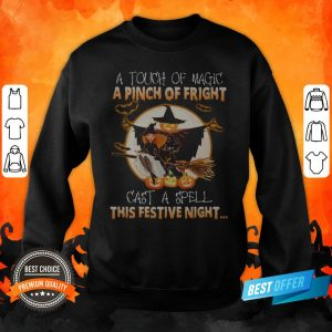 A Touch Of Magic A Pinch Of Fright Cast A Spell This Festive Night Halloween Sweatshirt