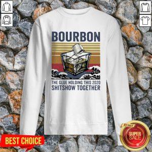 Bourbon The Glue Holding This 2020 Shitshow Together Vintage Sweatshirt