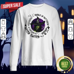 Buckle Up Buttercup You Just Flipped My Witch Switch Halloween Sweatshirt