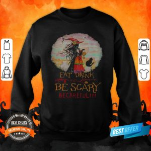 Eat Drink And Be Scary Be Careful Witch Halloween Sweatshirt