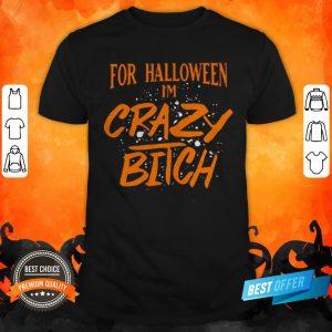 For Halloween I'm Crazy Bitch Shirt