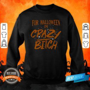 For Halloween I'm Crazy Bitch Sweatshirt