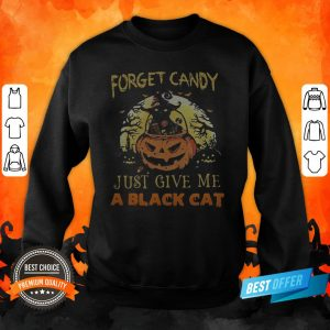 Forget Candy Just Give Me A Black Cat Witch Halloween Sweatshirt