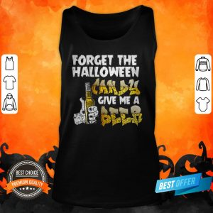 Forget The Halloween Candy Give Me A Beer Funny Tank Top