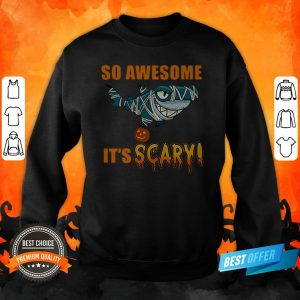 Great Shark So Awesome It's Scary Halloween Sweatshirt