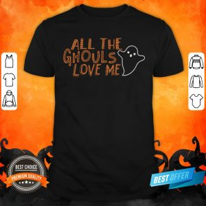 Halloween All The Ghouls Love Me Shirt