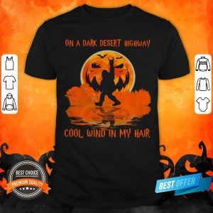 Halloween Bigfoot On A Dark Desert Highway Cool Wind In My Hair Shirt