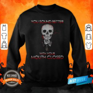 Halloween Skeleton You Sound Better With Your Mouth Closed Sweatshirt