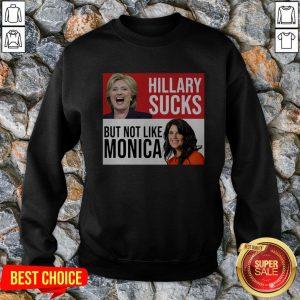 Hillary Sucks But Not Like Monica Sweatshirt