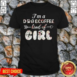 I'm A Dog Coffee Kind Of Girl T-Shirt