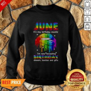 LGBT Lip June Its My Birthday Month I'm Now Accepting Sweatshirt
