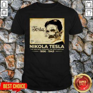 Nikola Tesla The Man Who Invented The 20th Century 1856 1943 Vintage Retro Shirt