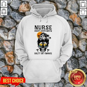 Nurse Sassy Since Birth Salty By Choice Skull Lady Sunset Halloween Hoodie