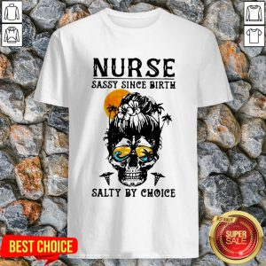 Nurse Sassy Since Birth Salty By Choice Skull Lady Sunset Halloween Shirt