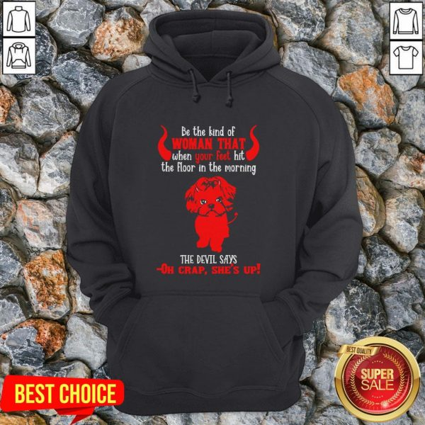 Shih Tzu Be The Kind Of Woman That When Your Feet Hit The Floor In The Morning The Devil Says Oh Crap She's Up Halloween Hoodie