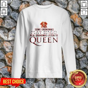 Some Grandmas Play Bingo Real Grandmas Listen To Queen Sweatshirt