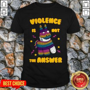 Top Pinata Violence Is Not The Answer Shirt