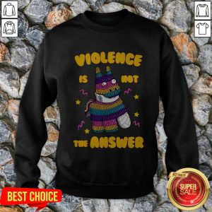 Top Pinata Violence Is Not The Answer Sweatshirt