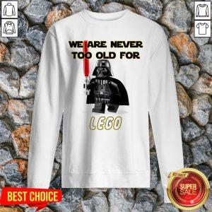 We Are Never Too Old Foe Lego Sweatshirt