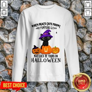 When Black Cats Prowl And Pumpkins Gleam May Luck Be Yours On Halloween Pumpkins Sweatshirt