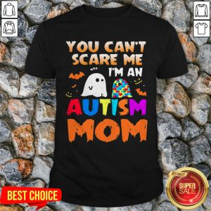 You Can't Scare Me I'm An Autism Mom Ghost Halloween Shirt