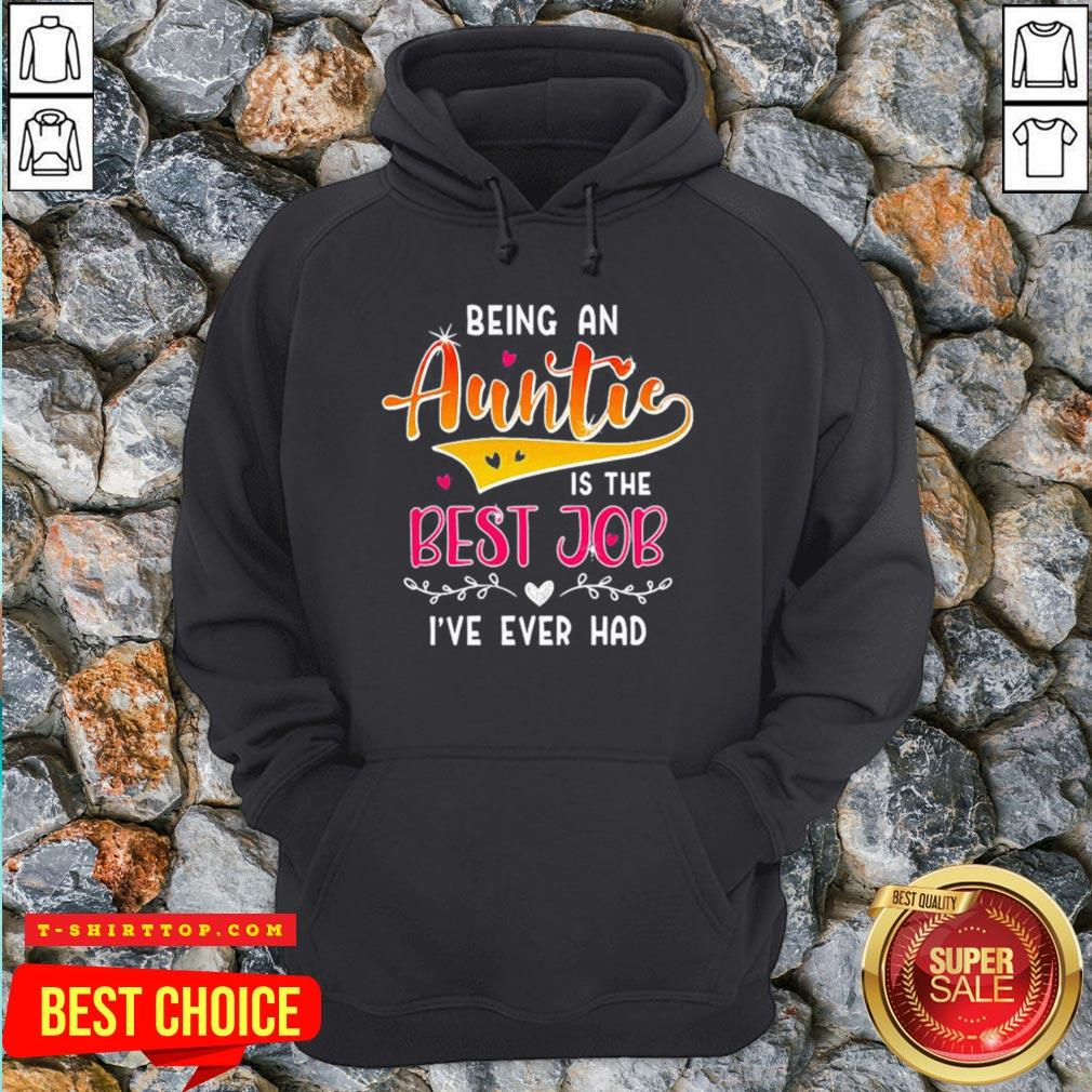 Pretty Being An Auntie Is The Best Job Hoodie