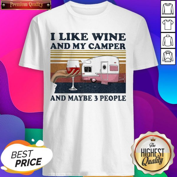 I Like Wine And My Camper And Maybe 3 People Vintage Shirt - Design by T-ShirtTop.com