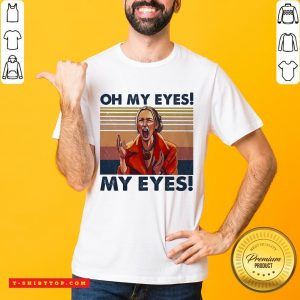 Oh My Eyes My Eyes Phoebe Vintage Shirts - Design by T-ShirtTop.com