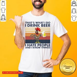 That's What I Do I Drink Beer I Hate People And I Know Things Vintage Shirt