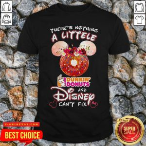 There's Nothing A Littele Dunkin' Donuts And Disney Can't Fix Shirt
