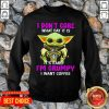 Baby Yoda Hug Starbuck I Don't Care What Day It Is It's Early I'm Grumpy I Want Coffee SweatShirt