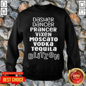 Dasher Dancer Prancer Vixen Moscato Vodka Tequila Blitzen SweatShirt