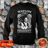 Awesome Waylon For President Us Flag SweatShirt