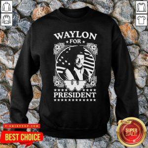 Awesome Waylon For President Us Flag SweatShirt