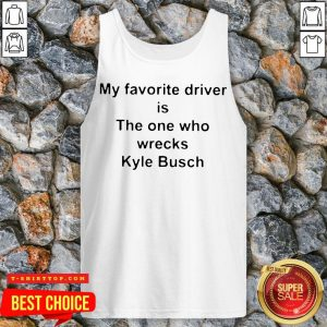 My Favorite Driver Is The One Who Wrecks Kyle Busch Tank Top