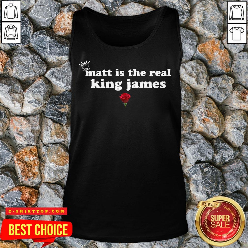 Matt Is The Real King James Rose Tank Top