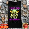 Baby Yoda Hug Starbuck I Don't Care What Day It Is It's Early I'm Grumpy I Want Coffee Tank Top